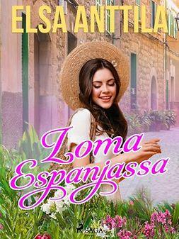 Anttila, Elsa - Loma Espanjassa, e-kirja