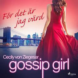 Ziegesar, Cecily von - Gossip Girl: För det är jag värd, audiobook
