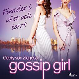 Ziegesar, Cecily von - Gossip Girl: Fiender i vått och torrt, audiobook