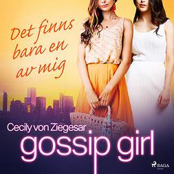 Ziegesar, Cecily von - Gossip Girl: Det finns bara en av mig, audiobook