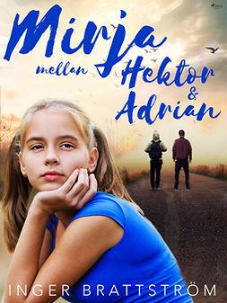 Brattström, Inger - Mirja mellan Hektor och Adrian, ebook