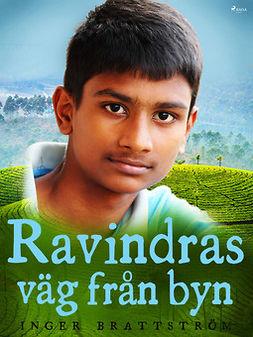 Brattström, Inger - Ravindras väg från byn, ebook