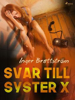 Brattström, Inger - Svar till syster X, ebook