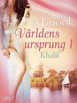 Manook, Louise - Världens ursprung 1: Khalil - erotisk novell, ebook