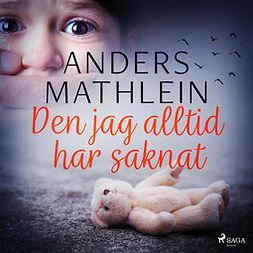 Mathlein, Anders - Den jag alltid har saknat, äänikirja