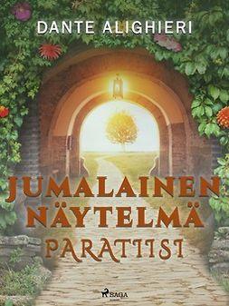 Alighieri, Dante - Jumalainen näytelmä: Paratiisi, ebook