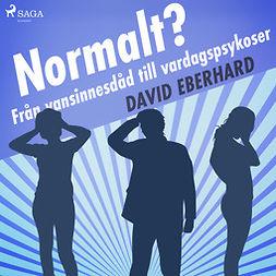 Eberhard, David - Normalt? Från vansinnesdåd till vardagspsykoser, audiobook