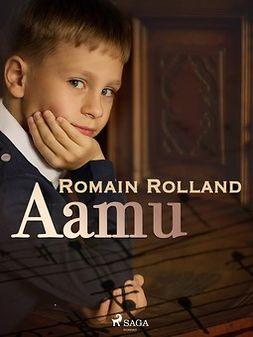 Rolland, Romain - Aamu, e-bok