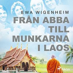 Wigenheim, Ewa - Från ABBA till munkarna i Laos, äänikirja