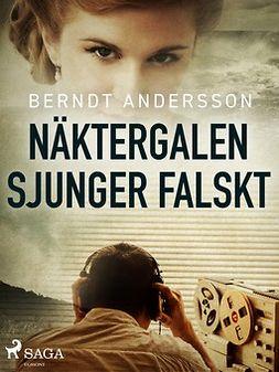 Andersson, Berndt - Näktergalen sjunger falskt, ebook
