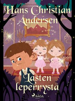 Andersen, H. C. - Lasten leperrystä, e-kirja