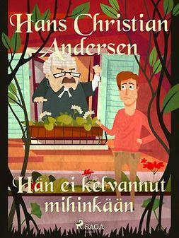Andersen, H. C. - Hän ei kelvannut mihinkään, e-kirja