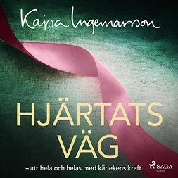 Ingemarsson, Kajsa - Hjärtats väg: att hela och helas med kärlekens kraft, äänikirja