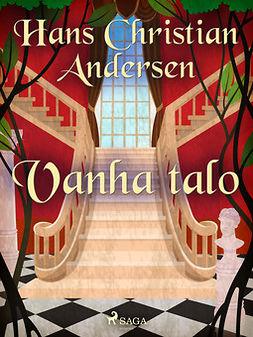 Andersen, H. C. - Vanha talo, e-kirja