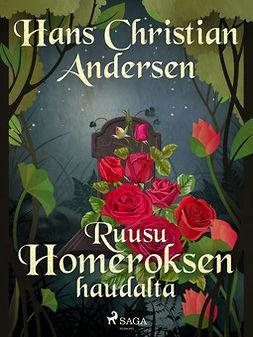 Andersen, H. C. - Ruusu Homeroksen haudalta, e-kirja