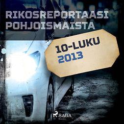 Mäkinen, Teemu - Rikosreportaasi Pohjoismaista 2013, äänikirja