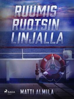 Almila, Matti - Ruumis Ruotsin linjalla, ebook