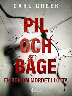 Greek, Carl - Pil och båge. En bok om mordet i Losta, ebook