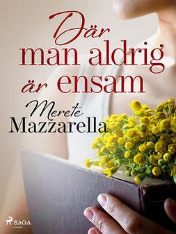 Mazzarella, Merete - Där man aldrig är ensam, ebook