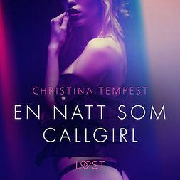 Tempest, Christina - En natt som Callgirl - erotisk novell, audiobook