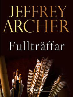 Archer, Jeffrey - Fullträffar, ebook