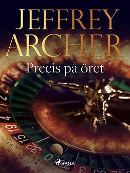 Archer, Jeffrey - Precis på öret, ebook