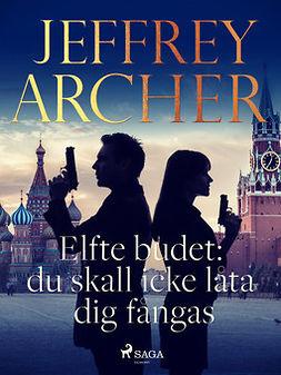 Archer, Jeffrey - Elfte budet: du skall icke låta dig fångas, ebook
