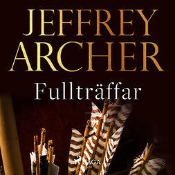 Archer, Jeffrey - Fullträffar, äänikirja