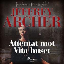 Archer, Jeffrey - Attentat mot Vita huset, audiobook