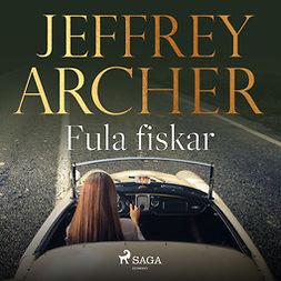 Archer, Jeffrey - Fula fiskar, audiobook
