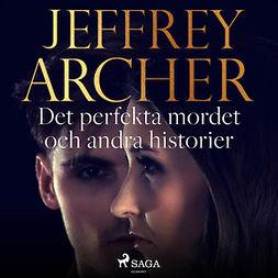 Archer, Jeffrey - Det perfekta mordet och andra historier, äänikirja