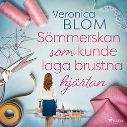 Blom, Veronica - Sömmerskan som kunde laga brustna hjärtan, audiobook
