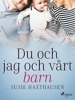 Haxthausen, Susie - Du och jag och vårt barn, ebook