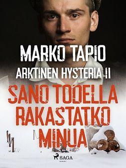 Tapio, Marko - Arktinen hysteria II: Sano todella rakastatko minua, e-kirja