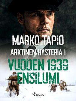 Tapio, Marko - Arktinen hysteria I: Vuoden 1939 ensilumi, e-kirja