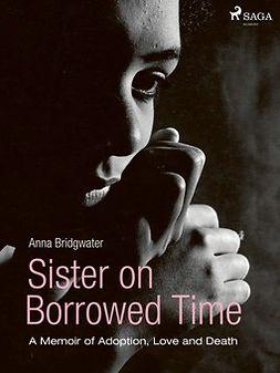 Bridgwater, Anna - Sister on Borrowed Time, e-bok