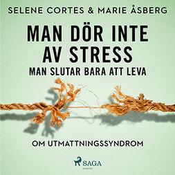 Åsberg, Marie - Man dör inte av stress: man slutar bara att leva - om utmattningssyndrom, audiobook