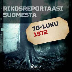 Rantamäki, Tommi - Rikosreportaasi Suomesta 1972, äänikirja