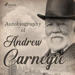 Carnegie, Andrew - Autobiography of Andrew Carnegie, audiobook