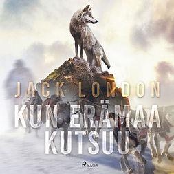 London, Jack - Kun erämaa kutsuu, audiobook