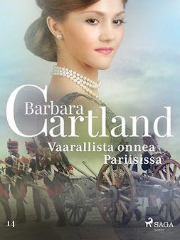 Cartland, Barbara - Vaarallista onnea Pariisissa, e-kirja