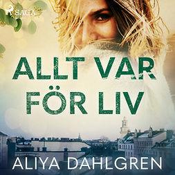 Dahlgren, Aliya - Allt var för Liv, audiobook