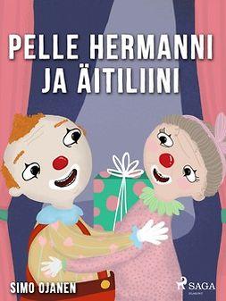 Ojanen, Simo - Pelle Hermanni ja äitiliini, e-kirja
