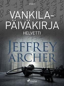 Archer, Jeffrey - Vankilapäiväkirja - Helvetti - Osa I, e-kirja