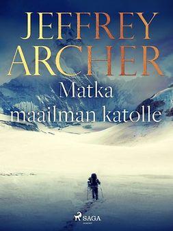 Archer, Jeffrey - Matka maailman katolle, e-kirja
