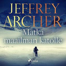 Archer, Jeffrey - Matka maailman katolle, äänikirja