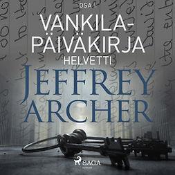 Archer, Jeffrey - Vankilapäiväkirja - Helvetti - Osa I, äänikirja