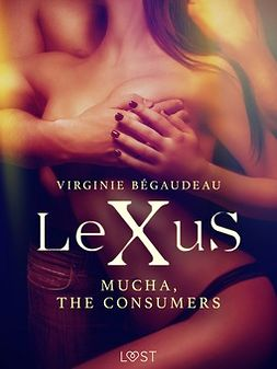 Bégaudeau, Virginie - LeXuS: Mucha, The Consumers - Erotic dystopia, ebook