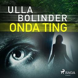 Bolinder, Ulla - Onda ting, audiobook
