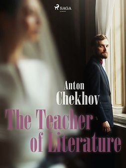 Chekhov, Anton - The Teacher of Literature, e-kirja